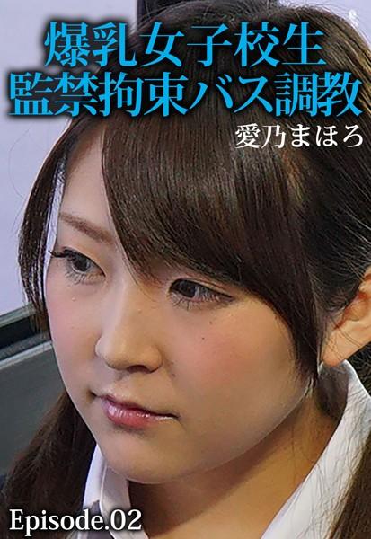 爆乳女子校生監禁拘束バス調教 愛乃まほろ Episode.02