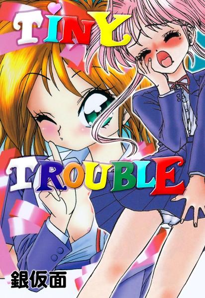 TINY TROUBLE